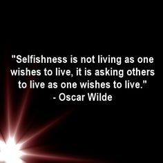 selfishness is not living oscar wilde - Google Search