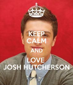 i love josh hutcherson | KEEP CALM AND LOVE JOSH