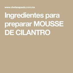 Ingredientes para preparar MOUSSE DE CILANTRO
