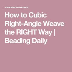 How to Cubic Right-Angle Weave the RIGHT Way | Beading Daily