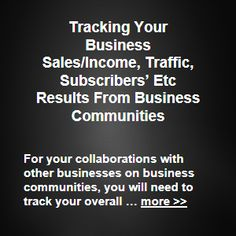 For your collaborations with other businesses on business communities, you will need to track your overall business communities sales/income, subscribers, traffic etc results … more >> #growyourbusiness #businessmarketing #b2b #b2c #startabusiness #smallbusiness #smallbiz #entrepreneur #newbiz #newbusiness #journorequest #prrequest #localbusiness #homebiz #business #sales #marketing