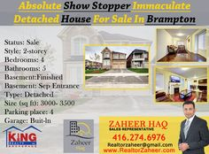 Brampton  / 5 Bedrooms 4+2 Bath 2 Storey Detached Home for Sale List:$999,900 For More Info & Showing Call Now Call (416) 274-6976   Absolute Show Stopper Immaculate Detached House, 4 Bdrm 5Wrms With Sep Entrance, Bsmt Finished With 2Bdr. Only One Year Old Corner Lot House. Double Door Entrance, Large Welcoming Foyer 9 Ft Ceiling Main Floor. Harwood Floor. Modern Kitchen With Backsplash. Huge Family Room + Fire Place. Min Away From Schools, Parks, Shopping, Go Station & Etc  Contact  Zaheer…
