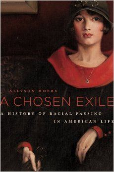 A Chosen Exile : A History of Racial Passing in American LifeHobbs, Allyson Vanessa9780674368101 Exiles--United States--History Passing (Identity)--United States--History African Americans--Race identity--History Racially mixed people--United States--History E185.625 .H63 2014 EBEBSCO
