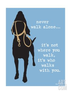Dixie and I love our walks! Walk Alone Art Print by Dog is Good at Art.com