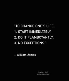 """To change one's life"" -William James"