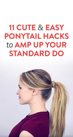 11 Cute & Easy Ponytail Hacks to Amp Up Your Standard Do