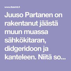 Juuso Partanen on rakentanut jäästä muun muassa sähkökitaran, didgeridoon ja kanteleen. Niitä soitetaan yleisölle iglussa, jonka akustiikka on lyömätön.