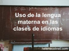 El uso de la lengua materna durante las clases de idiomas siempre ha sido mal visto. Pero un uso adecuado pero facilitar la comprensión y la communicación.