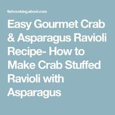 Easy Gourmet Crab & Asparagus Ravioli Recipe- How to Make Crab Stuffed Ravioli with Asparagus
