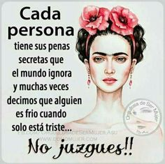 """""""Each person has their secret sorrows that the world ignores and a lot of times we say someone is cold when they are merely sad.Don't Judge! Spanish Phrases, Spanish Quotes, Woman Quotes, Me Quotes, Wisdom Quotes, Frida Quotes, Latinas Quotes, Qoutes About Life, Scrapbook Quotes"""