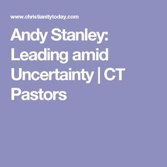 Andy Stanley: Leading amid Uncertainty | CT Pastors