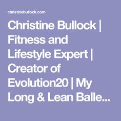 Christine Bullock | Fitness and Lifestyle Expert | Creator of Evolution20 | My Long & Lean Ballerina Workout