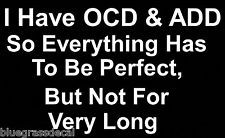 OCD ADD FUNNY COLLEGE HUMOR QUOTE VINYL DECAL STICKER WALL ART or LAPTOP DECAL