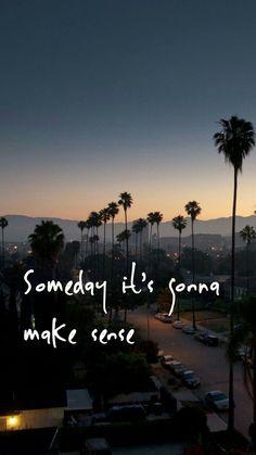 Algum dia vai fazer sentido.