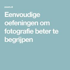 Eenvoudige oefeningen om fotografie beter te begrijpen
