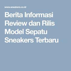 Berita Informasi Review dan Rilis Model Sepatu Sneakers Terbaru Dan ebb7877e58