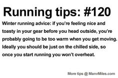 Running Tips: Don't get too cosy before winter runs. (Note: For anyone who suffers from asthma, this might not be the case as the cold air can affect asthma sufferers in different ways.) Starting running or training for a marathon? Tips and help: Get...