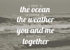 Drop in the ocean - Ron Pope I love this song. It really makes you think if you have time to listen to the lyrics. Best Song Ever, Best Songs, Love Songs, Stefan Raab, Ron Pope, Oceans Song, Drops In The Ocean, Romantic Love Quotes, Unique Quotes