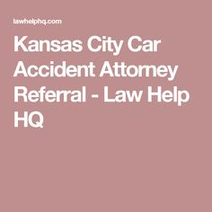 Kansas City Car Accident Attorney Referral - Law Help HQ