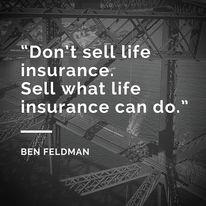 U201cDonu0027t Sell Life Insurance. Sell What Life Insurance Can Do.u201d Life  Insurance QuotesInsurance HumorState Farm ...