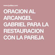 ORACION AL ARCANGEL GABRIEL PARA LA RESTAURACION CON LA PAREJA