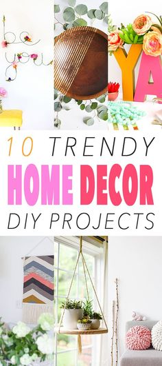 10 Trendy Home Decor DIY Projects