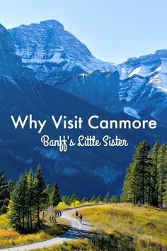 Why visit Canmore, Alberta ~ Banff's Little Sister. There are so many reasons to visit this sweet little town right next door to Canada's most popular National Park!