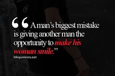 A man's biggest mistake is giving another man the opportunity to make his woman smile. So Very True! Cute Quotes, Great Quotes, Quotes To Live By, Funny Quotes, Inspirational Quotes, Meaningful Quotes, True Words, Cool Words, Life Lessons