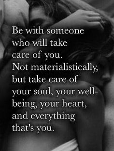 Be with someone who will take care of you. Not materialistically, but take care of your soul, your well-being, your heart, and everything that's you. Great Quotes, Quotes To Live By, Me Quotes, Motivational Quotes, Inspirational Quotes, Good Men Quotes, Love Is Quotes, Qoutes, Beau Message