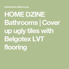 HOME DZINE Bathrooms | Cover up ugly tiles with Belgotex LVT flooring