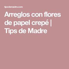 Arreglos con flores de papel crepé | Tips de Madre