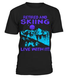 Retired And Skiing Live With It Tshirt