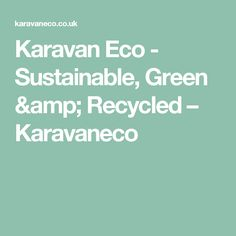 Karavan Eco - Sustainable, Green & Recycled – Karavaneco