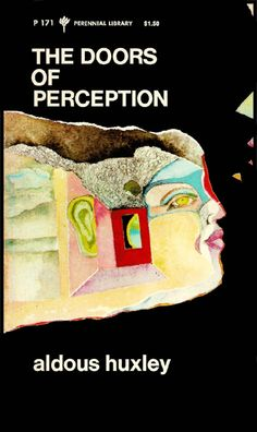 "The Doors of Perception ""The Band, ""The Doors"" got their name from this book. All Huxley's books are great. For, ""Thinkers""...."
