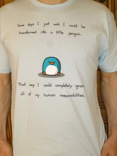 I need this and find it very fitting to my personality...  Today I am A Penguin Tshirt (available in mens and womens sizes) on Etsy, $25.00