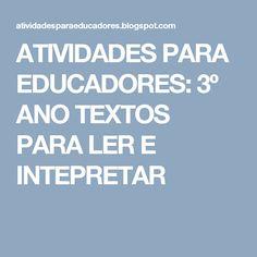 ATIVIDADES PARA EDUCADORES: 3º ANO TEXTOS PARA LER E INTEPRETAR