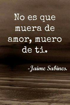 Las mejores frases de Jaime Sabines para dedicarle a esa persona especial…
