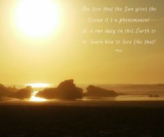 The love that the Sun gives the Ocean it's a phenomenon! It is our duty on this Earth to re-learn how to love like that!