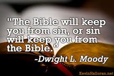 Google Image Result for http://www.kevinhalloran.net/wp-content/uploads/2013/01/DLMoody-The-Bible-will-keep-you-from-sin-or-sin-will-keep-you-from-the-Bible.jpg