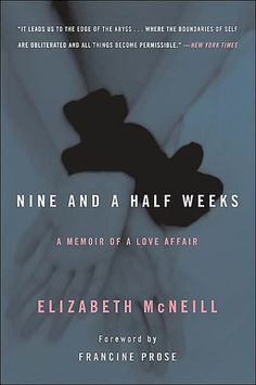 Nine and a Half Weeks: A Memoir of a Love Affair Author Elizabeth McNeill tells her own story in Nine and a Half Weeks. She was a high-powered exec who started Music And The Brain, The Complete Poems, Unhappy Marriage, Where Is My Mind, Forever Book, New Times, Book Nooks, Love Affair, Nonfiction Books