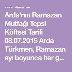 Arda'nın Ramazan Mutfağı Tepsi Köftesi Tarifi 08.07.2015 Arda Türkmen, Ramazan ayı boyunca her gün TV8 ekranlarında yemekler yapacak. Arda'nın Ramazan Mutfağı'nın 08.07.2015tarihinde yapılan yemekleri yine birbirinden lezzetli oldu. Tepsi Köftesi Tarifi; Tereyağı hariç köfte için olan tüm malzemeleri derin bir kapta