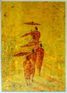 "Myanmar painting 5 monks walking. ""Dig beneath your feet, there you will find a spring."" ""The place where you are now is crucial. Never try to avoid that which you must do."" ~Daisaku Ikeda"