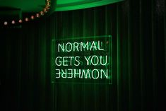 hotel quotes Normal Gets You Nowhere neon sign at W Hotel, London Dark Green Aesthetic, Rainbow Aesthetic, Aesthetic Colors, Aesthetic Pictures, Bedroom Wall Collage, Photo Wall Collage, Picture Wall, Orange Pastel, Neon Signs Quotes