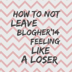Last year I left BlogHer feeling like a loser. Here's why that won't happen again.