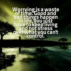 Worrying is waste of time