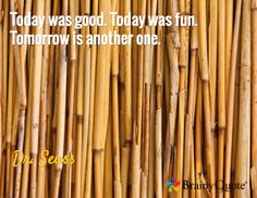 Today was good. Today was fun. Tomorrow is another one. / Dr. Seuss