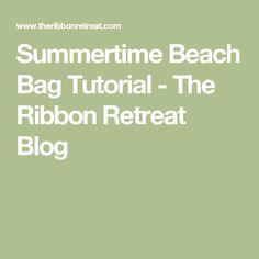 Summertime Beach Bag Tutorial - The Ribbon Retreat Blog