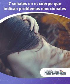 7 señales en el cuerpo que indican problemas emocionales   Todos los problemas #emocionales terminan dejando algún tipo de huella en el cuerpo. Casi siempre es un #dolor que no cesa, o una molestia que #incomoda  #Emociones