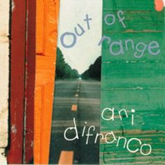 Out of Range...Ani DiFranco...Raw and emotional...With lots of heavy guitar...