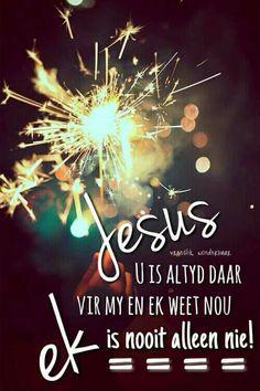 Jesus is altyd daar vir jou.jy is nooit alleen nie. Thank You God, Dear God, Christening Quotes, Goeie More, Afrikaans Quotes, Spiritual Quotes, Inspire Me, Jesus Christ, Worship